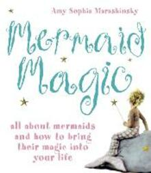 Mermaid Magic: All About Mermaids and How to Bring Their Magic into Your Life - Amy Sophia Marashinsky - cover