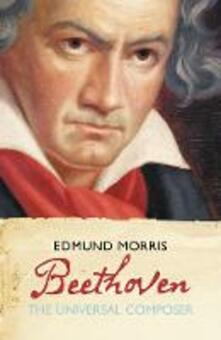 Beethoven: The Universal Composer - Edmund Morris - cover