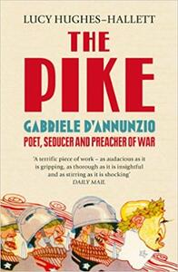 The Pike: Gabriele d'Annunzio, Poet, Seducer and Preacher of War - Lucy Hughes-Hallett - cover