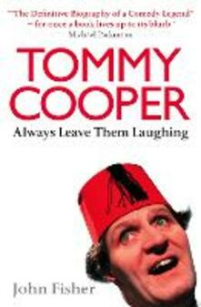 Tommy Cooper: Always Leave Them Laughing: The Definitive Biography of a Comedy Legend - John Fisher - cover