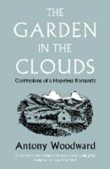 The Garden in the Clouds: Confessions of a Hopeless Romantic - Antony Woodward - cover
