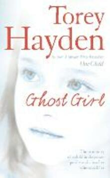 Ghost Girl: The True Story of a Child in Desperate Peril - and a Teacher Who Saved Her - Torey Hayden - cover
