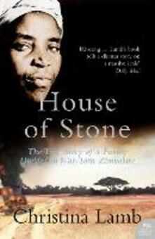 House of Stone: The True Story of a Family Divided in War-Torn Zimbabwe - Christina Lamb - cover