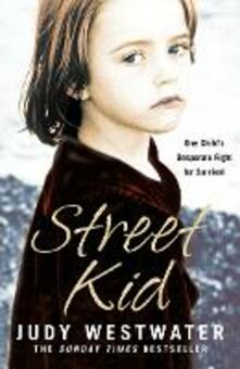 Street Kid: One Child's Desperate Fight for Survival - Judy Westwater - cover