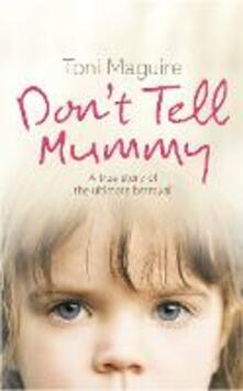 Don't Tell Mummy: A True Story of the Ultimate Betrayal - Toni Maguire - cover