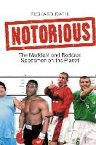 Notorious: The Maddest and Baddest Sportsmen on the Planet - Richard Bath - cover