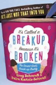 It's Called a Breakup Because It's Broken: The Smart Girl's Breakup Buddy - Greg Behrendt,Amiira Ruotola-Behrendt - cover