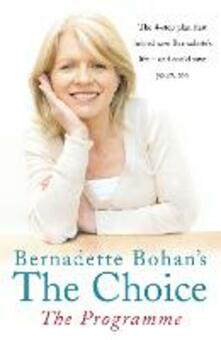 Bernadette Bohan's The Choice: The Programme: The Simple Health Plan That Saved Bernadette's Life - and Could Help Save Yours Too - Bernadette Bohan - cover