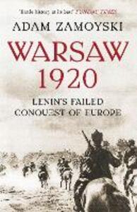 Warsaw 1920: Lenin'S Failed Conquest of Europe - Adam Zamoyski - cover