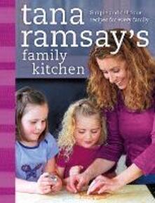 Tana Ramsay's Family Kitchen: Simple and Delicious Recipes for Every Family - Tana Ramsay - cover
