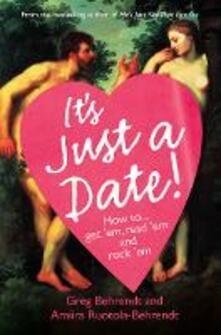 It's Just a Date: How to Get 'Em, How to Read 'Em, and How to Rock 'Em - Greg Behrendt,Amiira Ruotola-Behrendt - cover