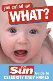 You Called Me What?: The Sun Guide to Celebrity Baby Names - John Perry - cover