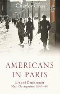 Americans in Paris: Life and Death Under Nazi Occupation 1940-44 - Charles Glass - cover