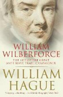 William Wilberforce: The Life of the Great Anti-Slave Trade Campaigner - William Hague - cover