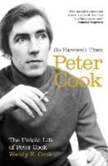 So Farewell Then: The Biography of Peter Cook - Wendy E. Cook - cover