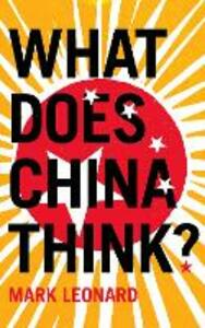 What Does China Think? - Mark Leonard - cover