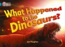 What Happened to the Dinosaurs?: Band 13/Topaz - Jon Hughes - cover
