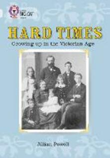 Hard Times: Growing Up in the Victorian Age: Band 17/Diamond - Jillian Powell - cover