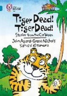 Tiger Dead! Tiger Dead! Stories from the Caribbean: Band 13/Topaz - Grace Nichols,John Agard,Satoshi Kitamura - cover