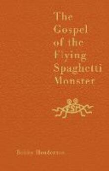 The Gospel of the Flying Spaghetti Monster - Bobby Henderson - cover