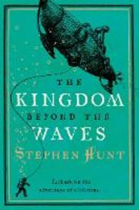 The Kingdom Beyond the Waves - Stephen Hunt - cover
