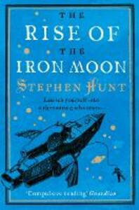 The Rise of the Iron Moon - Stephen Hunt - cover