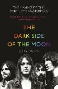 The Dark Side of the Moon: The Making of the Pink Floyd Masterpiece - John Harris - cover