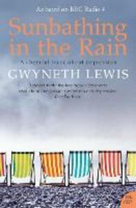 Sunbathing in the Rain: A Cheerful Book About Depression - Gwyneth Lewis - cover
