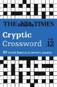 The Times Cryptic Crossword Book 12: 80 World-Famous Crossword Puzzles - The Times Mind Games - cover