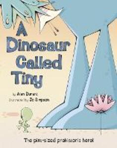 A Dinosaur Called Tiny - Alan Durant - cover