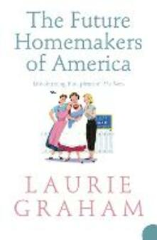 The Future Homemakers of America - Laurie Graham - cover