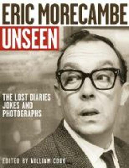 Eric Morecambe Unseen: The Lost Diaries, Jokes and Photographs - cover