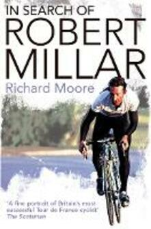 In Search of Robert Millar: Unravelling the Mystery Surrounding Britain's Most Successful Tour De France Cyclist - Richard Moore - cover