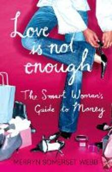 Love Is Not Enough: A Smart Woman's Guide to Money - Merryn Somerset Webb - cover