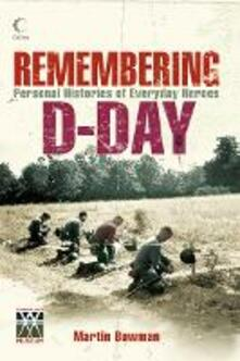 Remembering D-day: Personal Histories of Everyday Heroes - Martin Bowman - cover