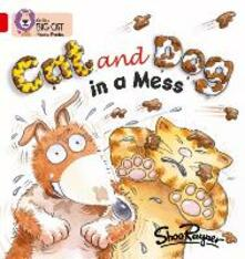 Cat and Dog in a Mess: Band 02a/Red a - Shoo Rayner - cover