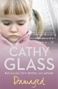 Damaged: The Heartbreaking True Story of a Forgotten Child - Cathy Glass - cover