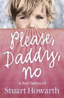Please, Daddy, No: A Boy Betrayed - Stuart Howarth - cover