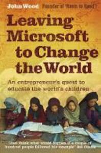 Leaving Microsoft to Change the World: An Entrepreneur's Quest to Educate the World's Children - John Wood - cover