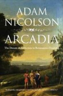 Arcadia: England and the Dream of Perfection - Adam Nicolson - cover