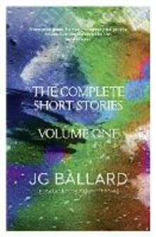 The Complete Short Stories: Volume 1 - J. G. Ballard - cover