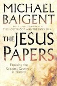 The Jesus Papers: Exposing the Greatest Cover-Up in History - Michael Baigent - cover