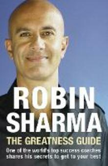 The Greatness Guide: One of the World's Top Success Coaches Shares His Secrets to Get to Your Best - Robin Sharma - cover