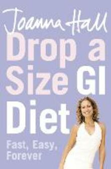 Drop a Size GI Diet: Fast, Easy, Forever - Joanna Hall - cover