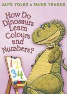 How Do Dinosaurs Learn Colours and Numbers? - Jane Yolen - cover