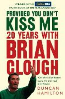 Provided You Don't Kiss Me: 20 Years with Brian Clough - Duncan Hamilton - cover