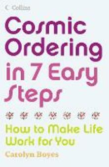 Cosmic Ordering in 7 Easy Steps: How to Make Life Work for You - Carolyn Boyes - cover