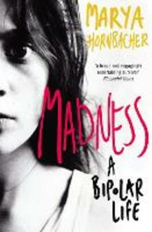 Madness: A Bipolar Life - Marya Hornbacher - cover