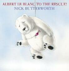 Albert Le Blanc to the Rescue - Nick Butterworth - cover