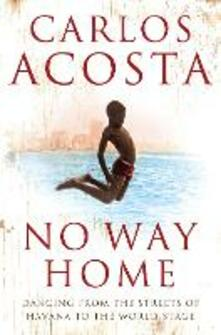 No Way Home: A Cuban Dancer's Story - Carlos Acosta - cover